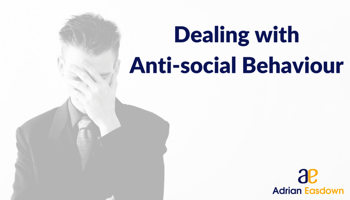 Dealing with Anti-social Behaviour