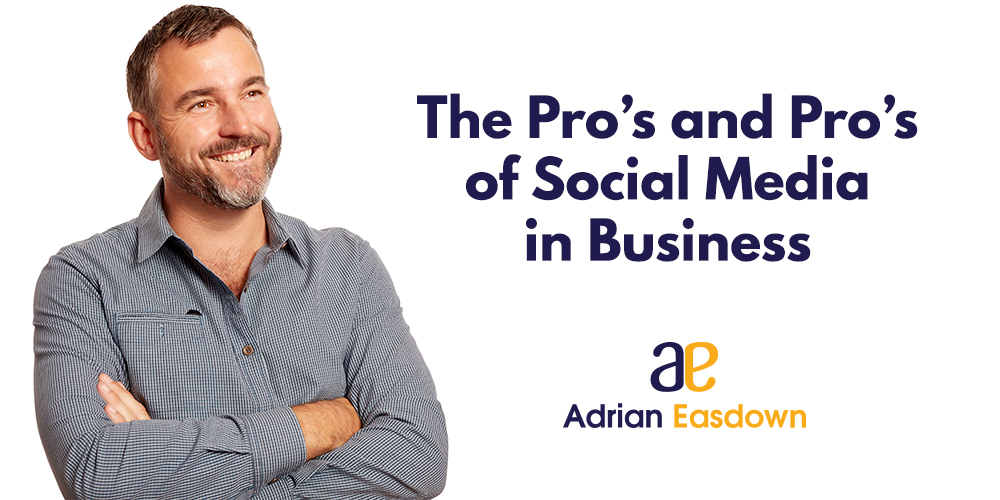 The Pro's and Pro's of Social Media in Business
