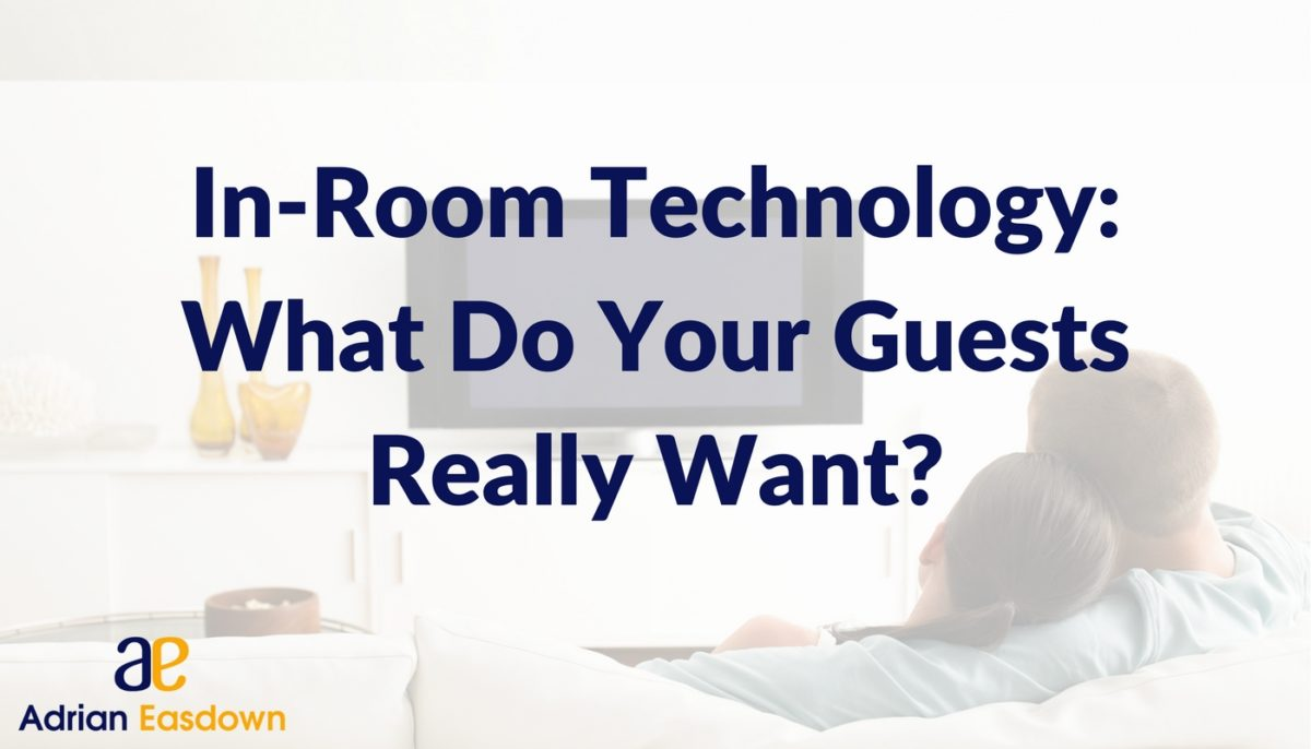 In-Room Technology: What Do Your Guests Really Want?