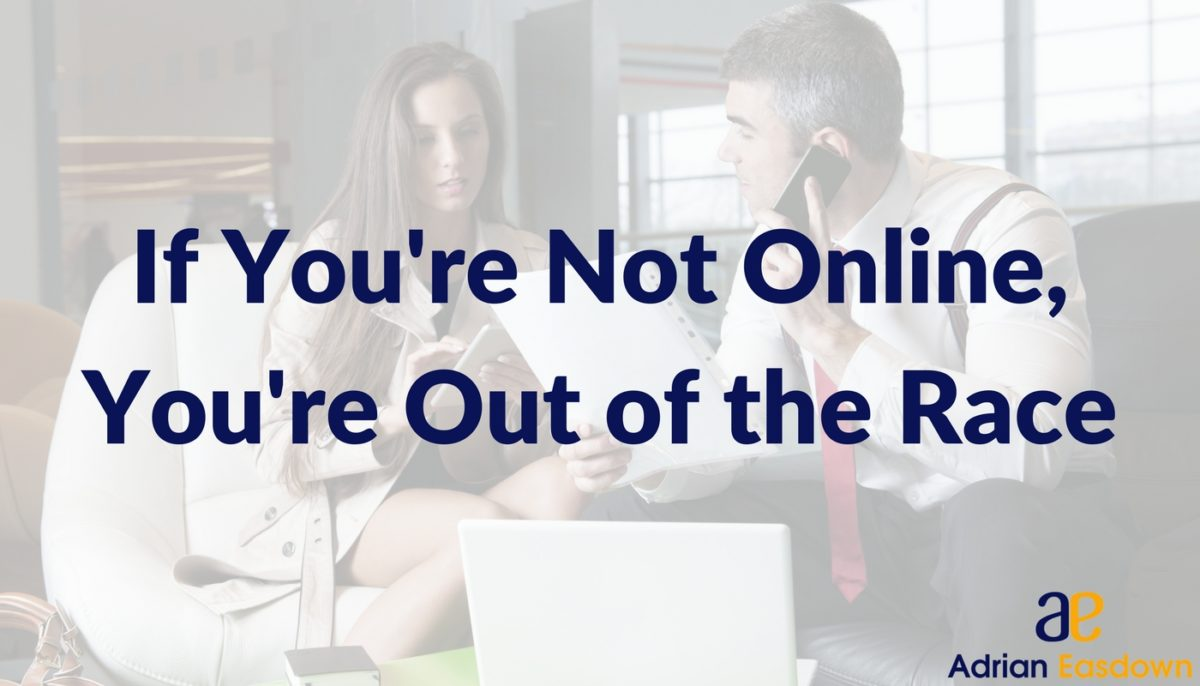 If you're not online, You're out of the race