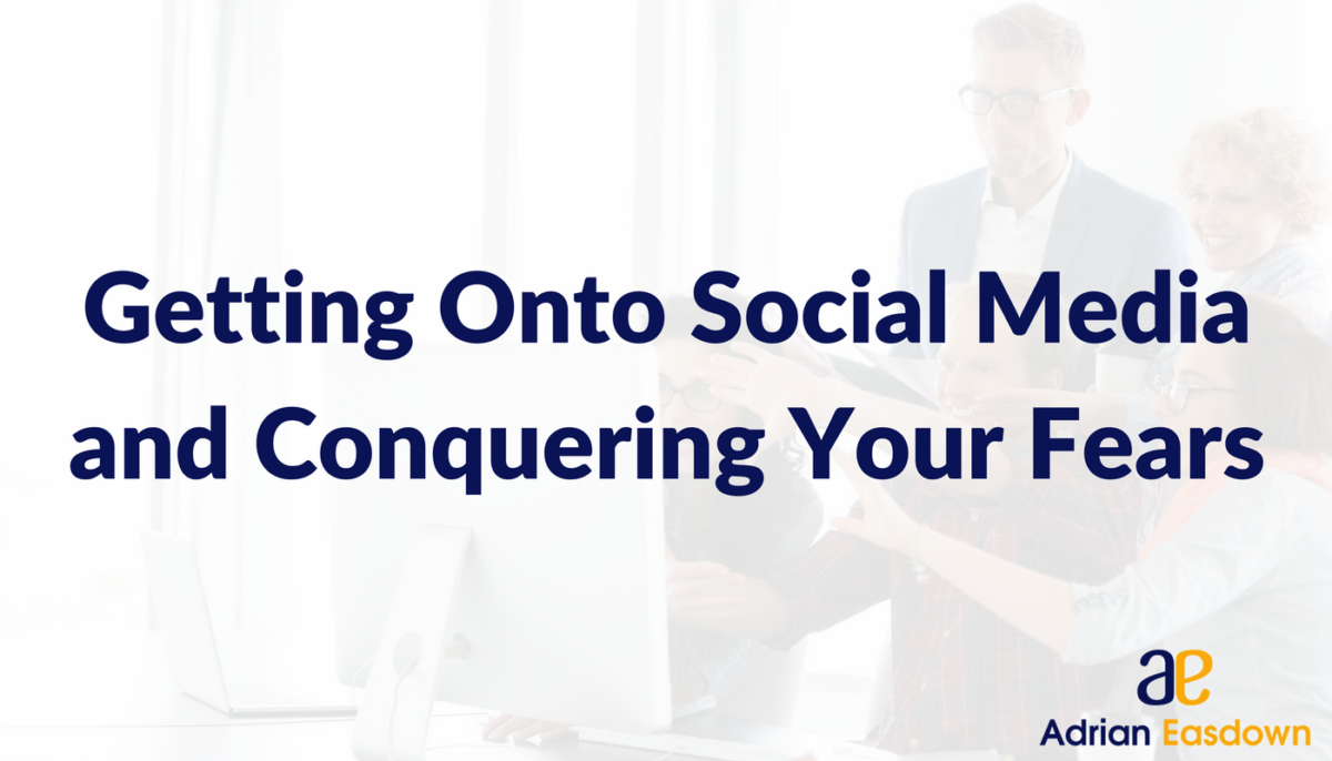 Getting Onto Social Media and Conquering Your Fears