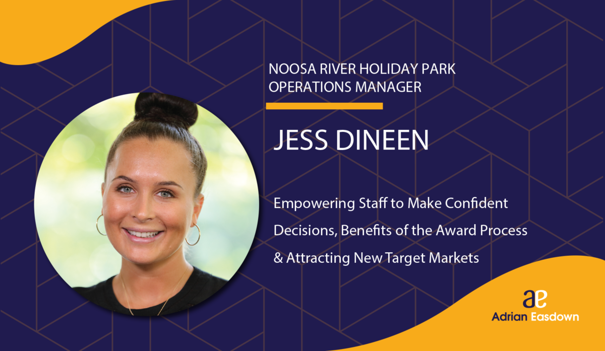 Jess Dineen Operations Manager at Noosa River Holiday Park on Empowering staff to make confident decisions