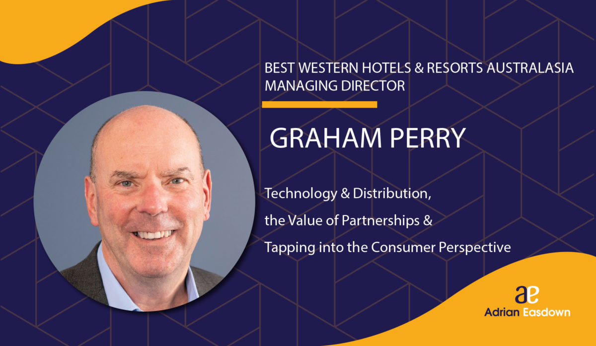 Graham Perry the Managing Director for the Best Western Hotels & Resorts Australasia on Consumer Perspective
