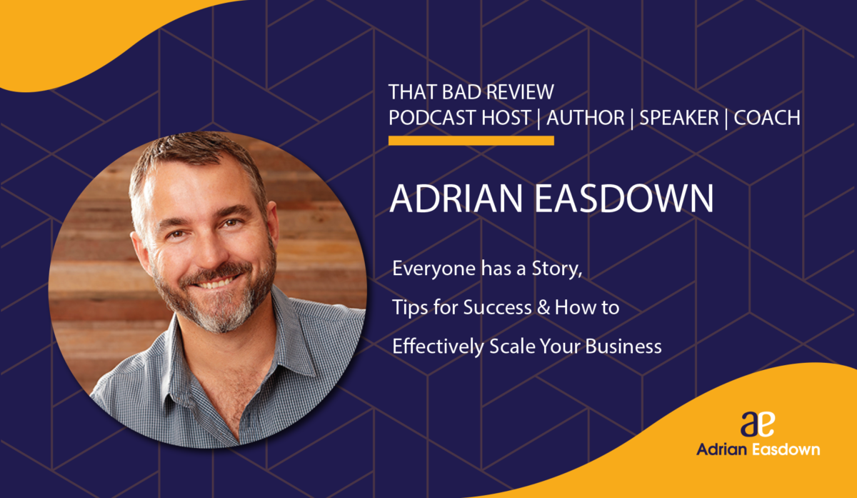 Adrian Easdown on Everyone has a Story, Tips for Success & How to Effectively Scale Your Business. Feedback as a business growth tool.