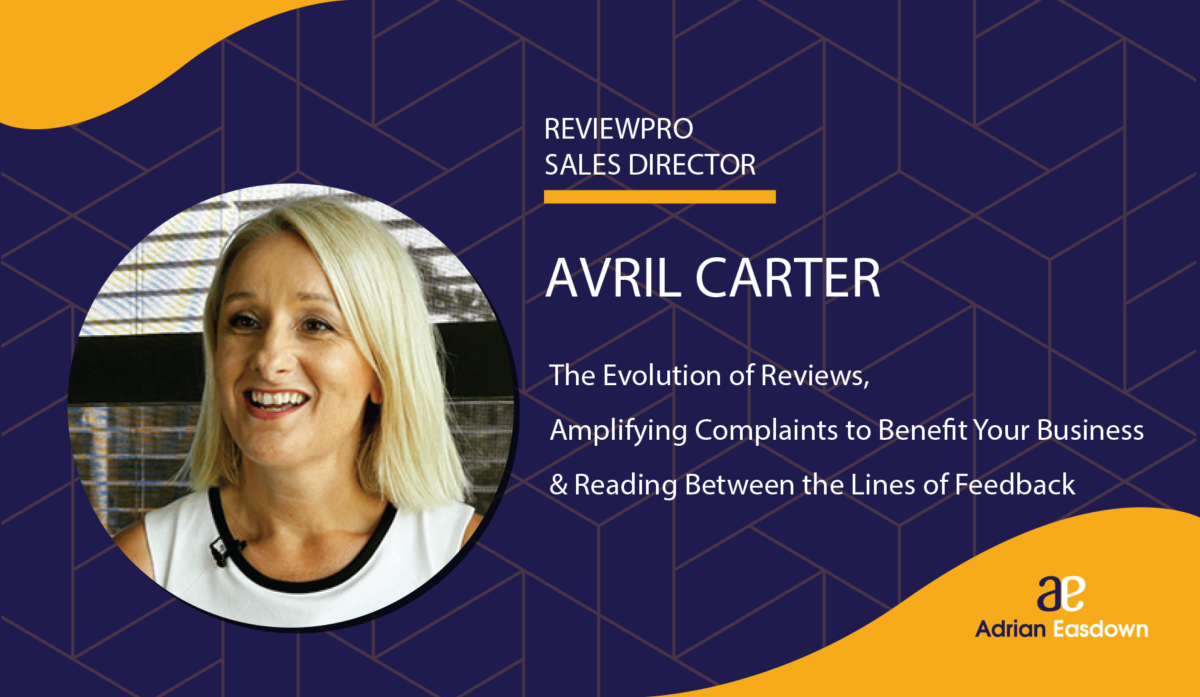 Avril Carter on: The Evolution of Reviews, Amplifying Complaints to Benefit Your Business & Reading Between the Lines of Feedback