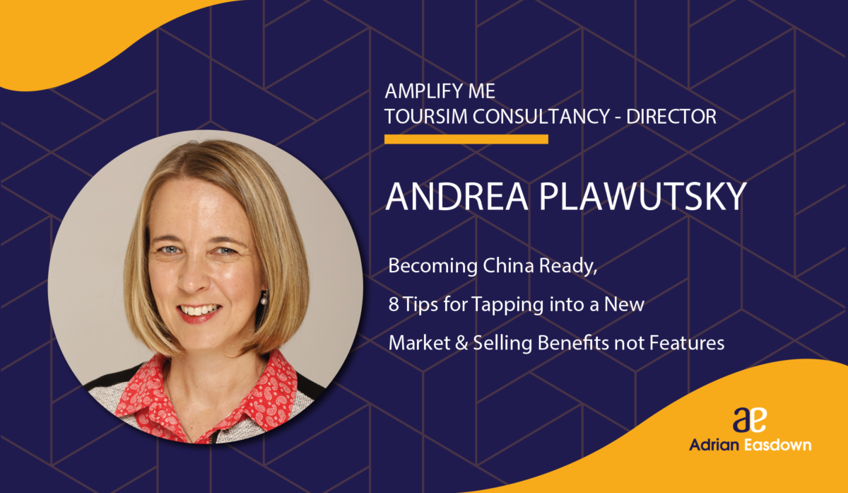 Andrea Plawutsky from Amplify Me on: Becoming China Ready, 8 Tips for Tapping into a New Market & Selling Benefits not Features