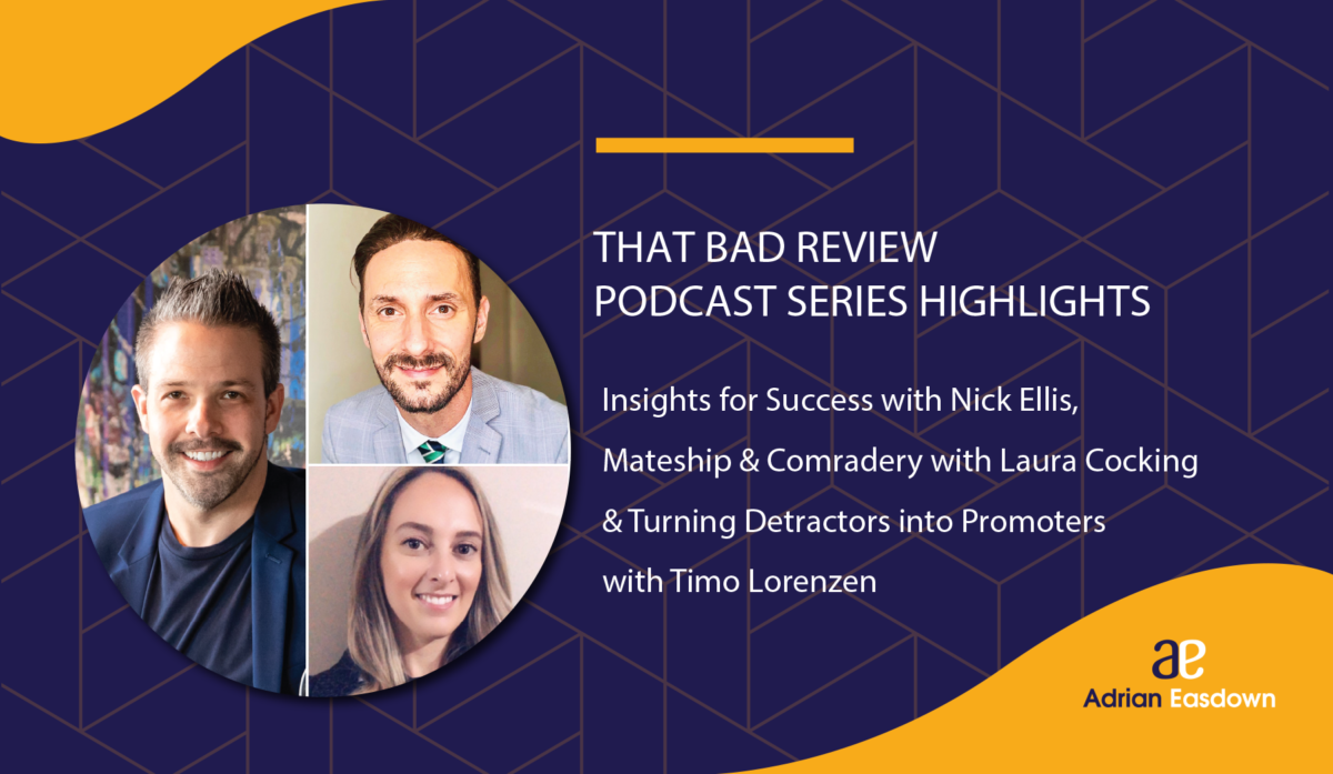 Insights for Success with Nick Ellis, Mateship & Comradery with Laura Cocking & Turning Detractors into Promoters with Timo Lorenzen