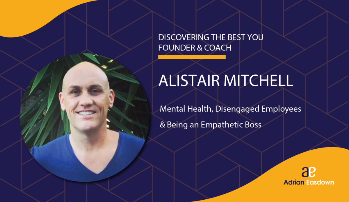 Alistair Mitchell on Mental Health, Disengaged Employees & Being an Empathetic Boss