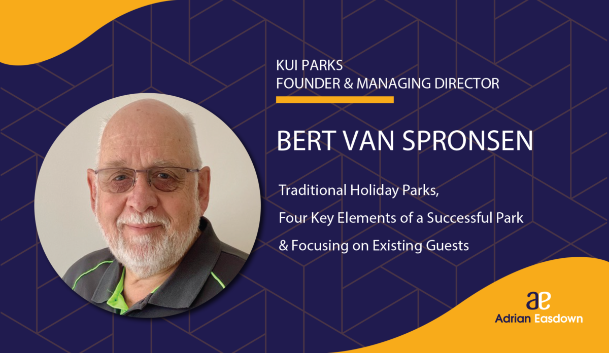 Bert van Spronsen on Traditional Holiday Parks, Four Key Elements of a Successful Park & Focusing on Existing Guests