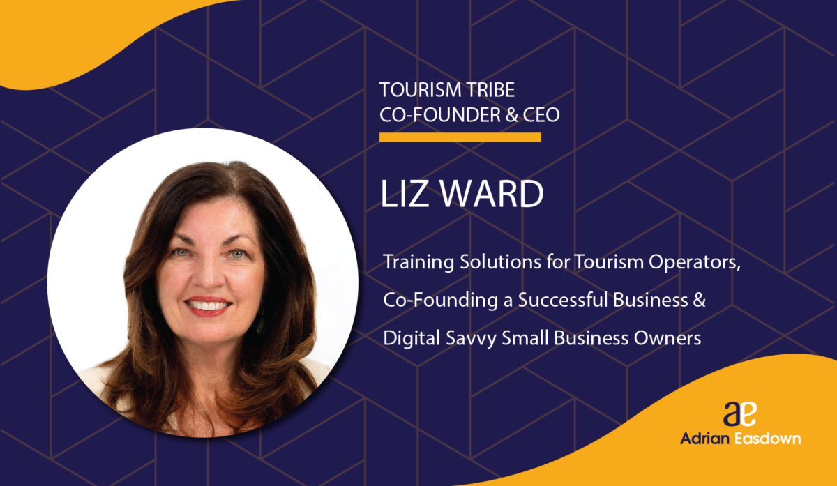 Liz Ward on Training Solutions for Tourism Operators, Co-Founding a Successful Business & Digital Savvy Small Business Owners