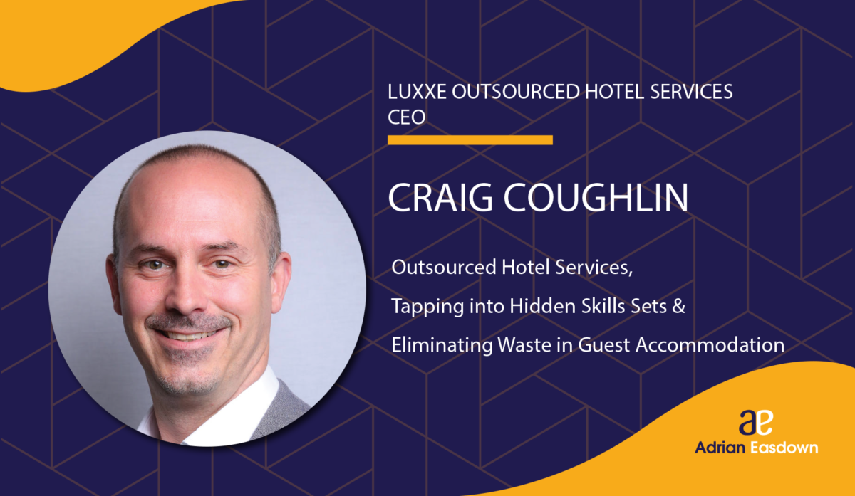 Craig Coughlin on Outsourced Hotel Services, Tapping into Hidden Skills Sets, Eliminating Waste in Guest Accommodation