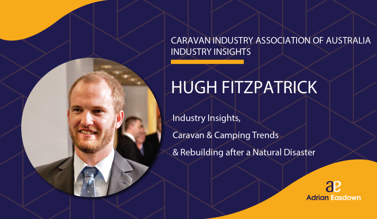 Hugh Fitzpatrick on Industry Insights, Caravan & Camping Trends & Rebuilding after a Natural Disaster