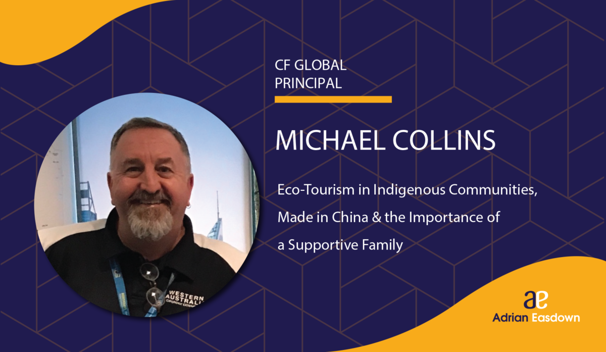 Michael Collins on Eco-Tourism in Indigenous Communities, Made in China & the Importance of a Supportive Family