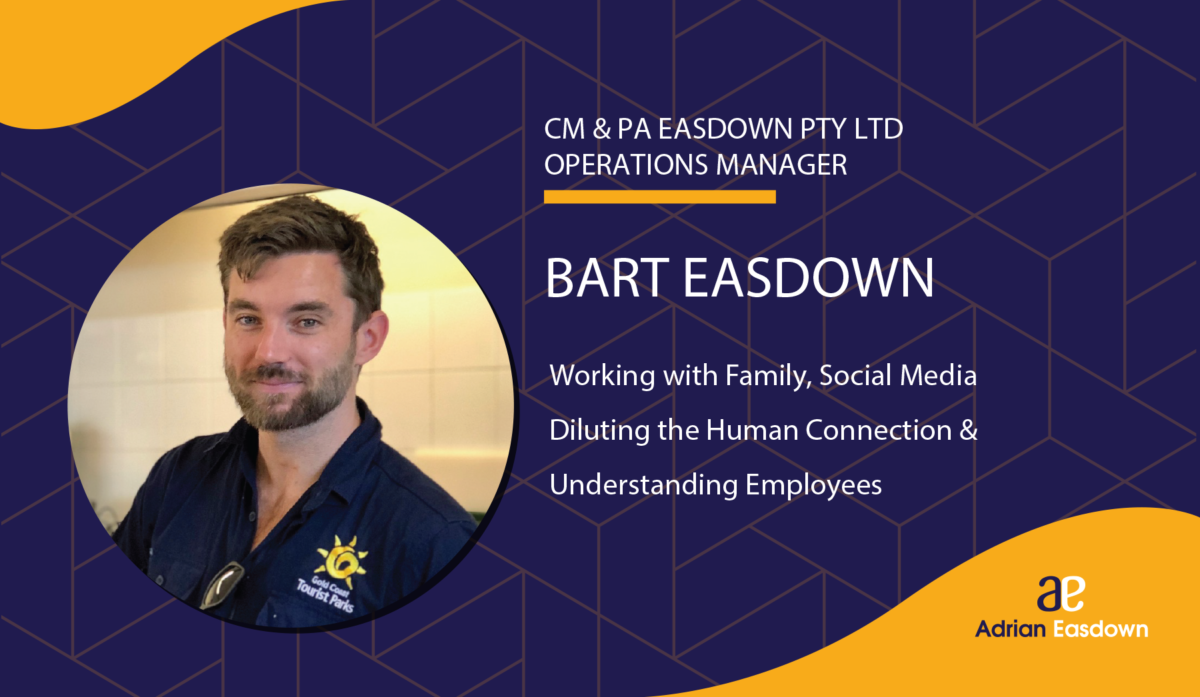 Bart Easdown on Working with Family, Social Media Diluting the Human Connection & Understanding Employees