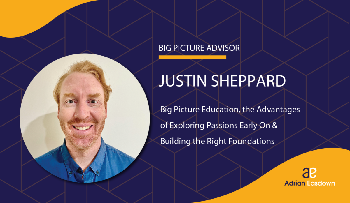 Justin Sheppard on Big Picture Education, the Advantages of Exploring Passions Early On & Building the Right Foundations