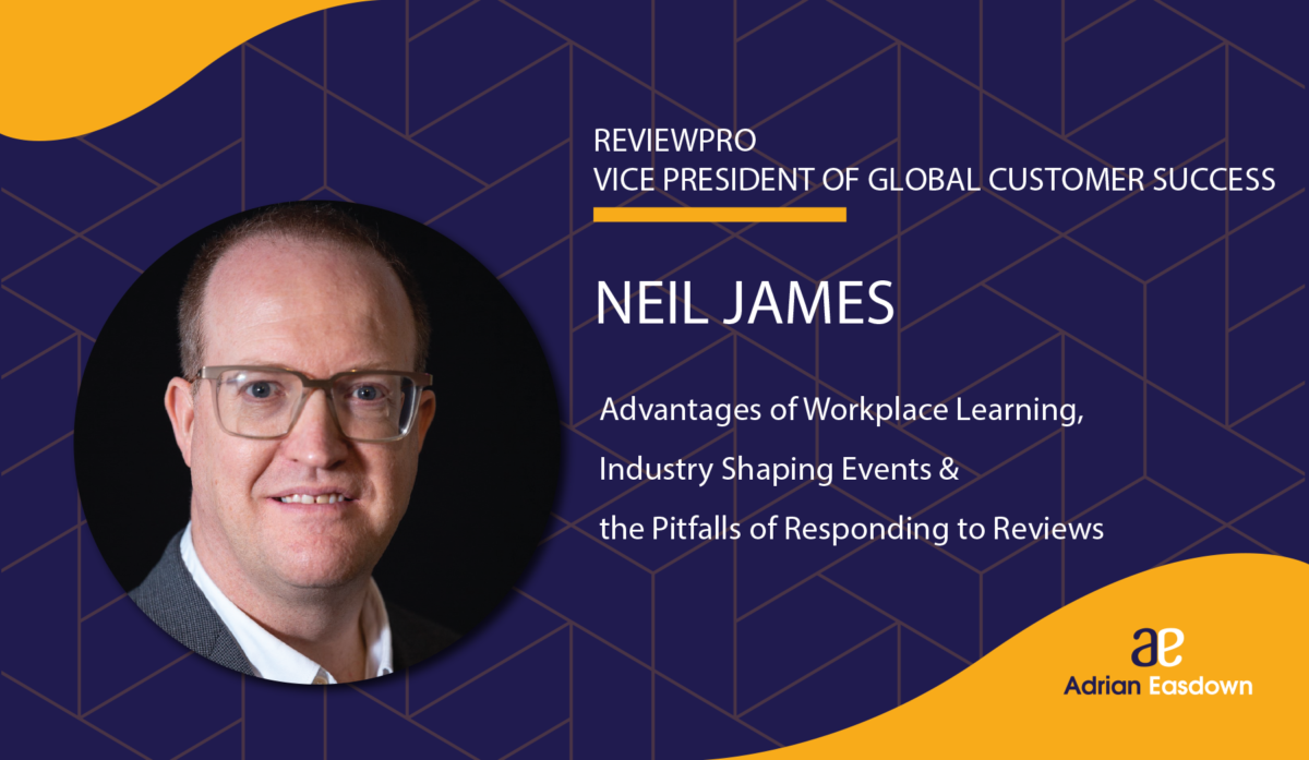 Neil James on Advantages of Workplace Learning, Industry Shaping Events & the Pitfalls of Responding to Reviews