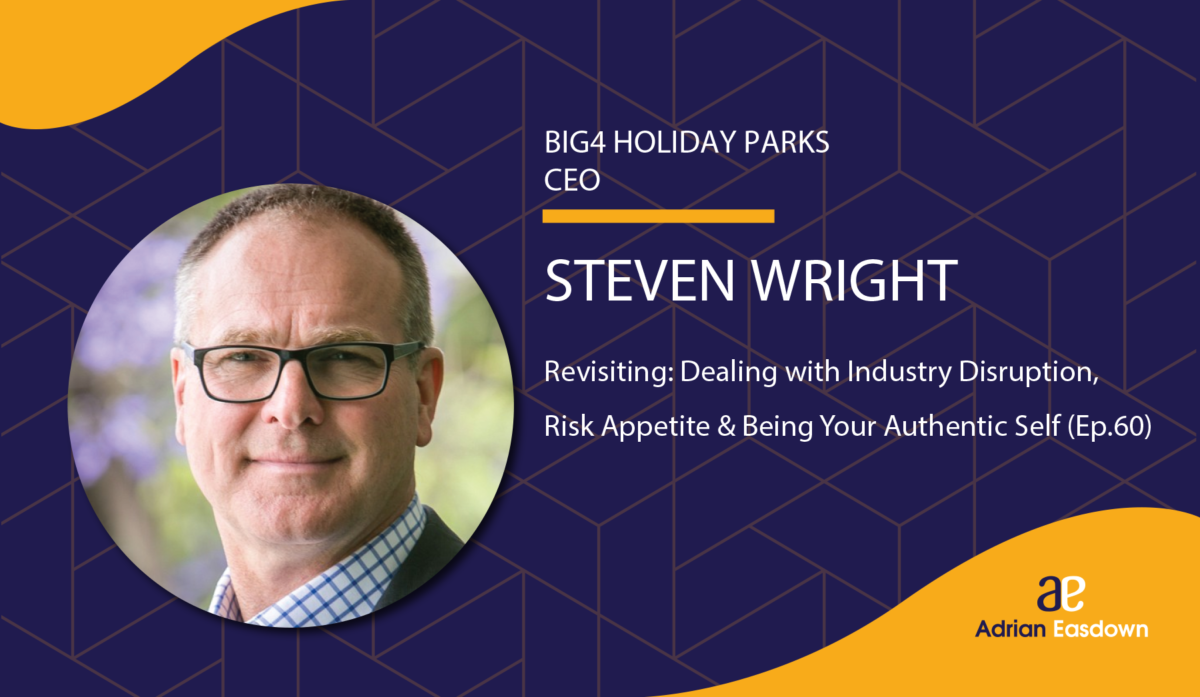 104. Revisiting: Dealing with Industry Disruption, Risk Appetite & Being Your Authentic Selfwith Steven Wright