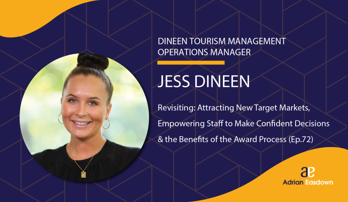 Attracting New Target Markets, Empowering Staff to Make Confident Decisions & the Benefits of the Award Process with Jess Dineen (Ep.72)