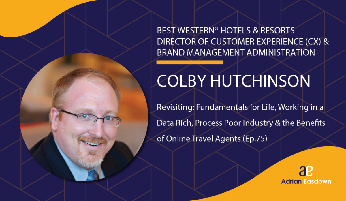 109. Revisiting: Fundamentals for Life, Working in a Data Rich, Process Poor Industry & the Benefits of Online Travel Agents (OTAs) with Colby Hutchison