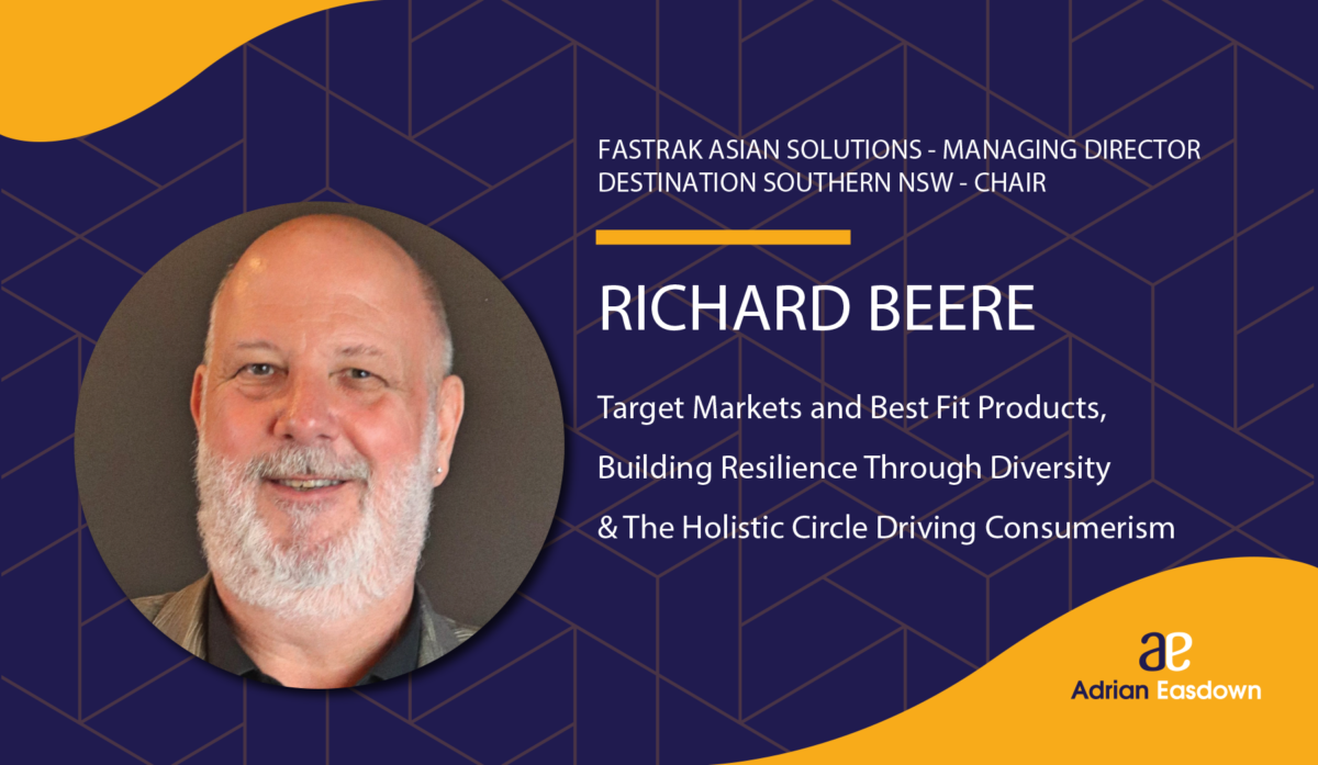 Richard Beere on Target Markets and Best Fit Products, Building Resilience Through Diversity & The Holistic Circle Driving Consumerism