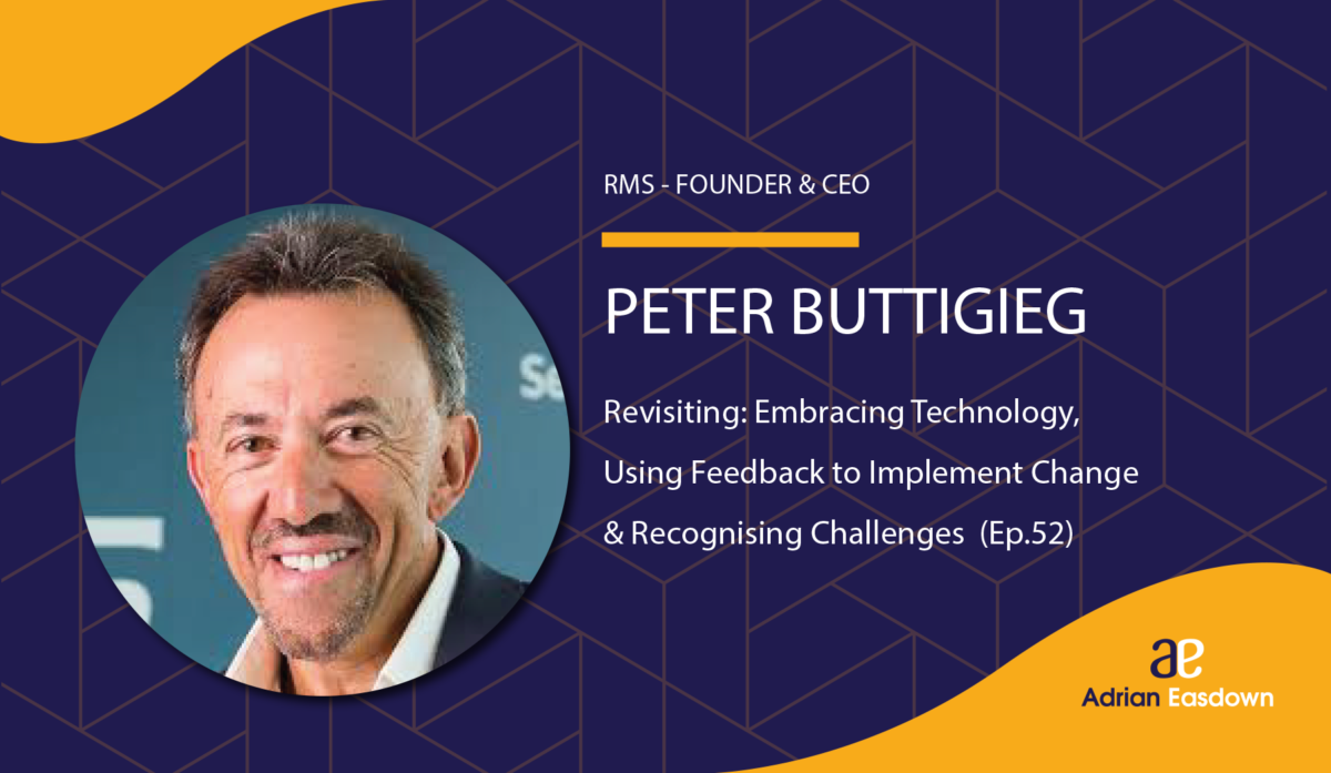 Revisiting: Embracing Technology, Using Feedback to Implement Change & Recognising Challenges - with Peter Buttigieg (Ep.52)